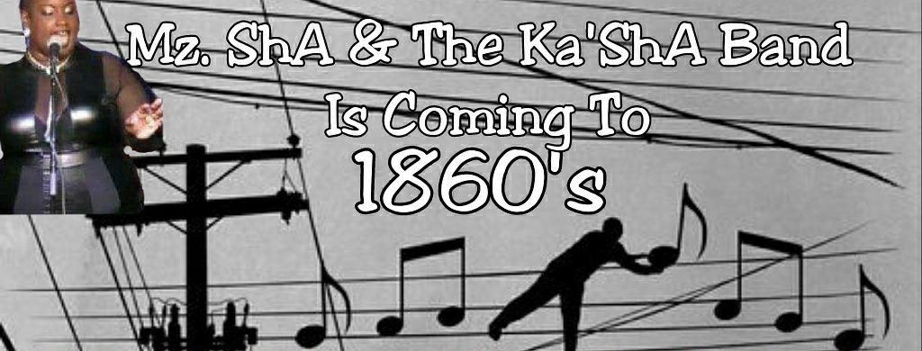 Music: Mz. ShA and the Ka'ShA Band no cover! till 1 a.m.