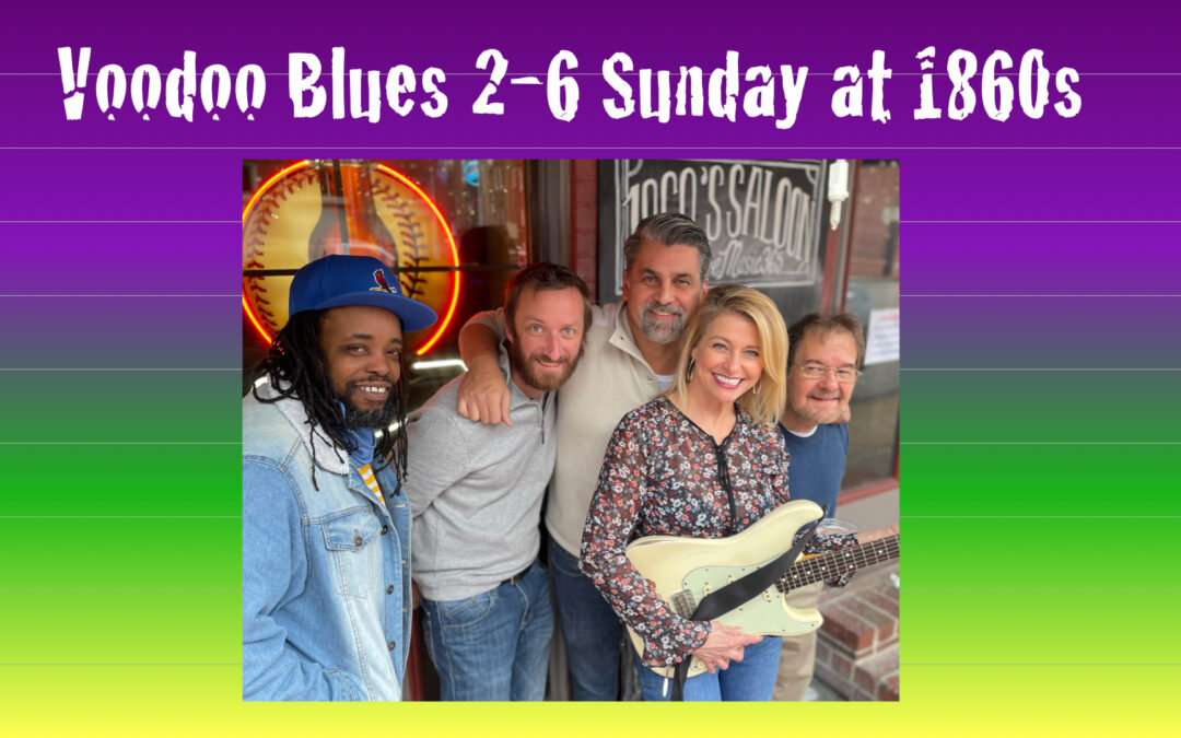 Music: Voodoo Blues in the afternoon 2-6, no cover!